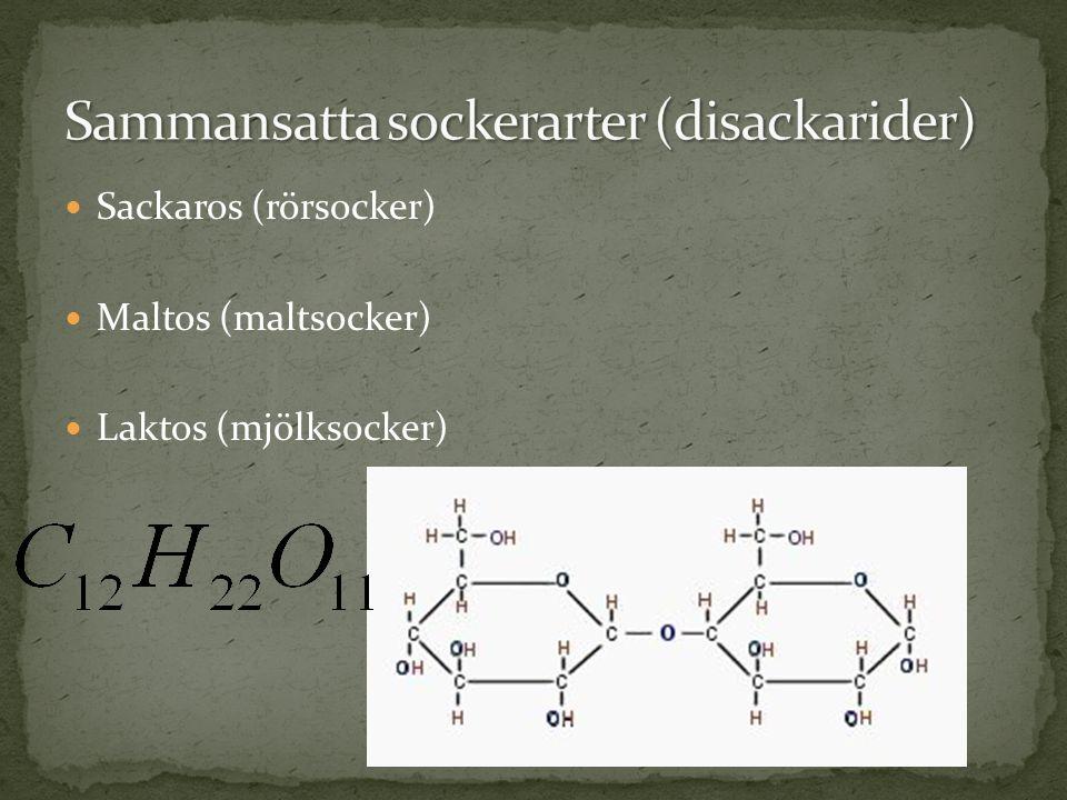 Sackaros (rörsocker) Maltos (maltsocker) Laktos (mjölksocker)