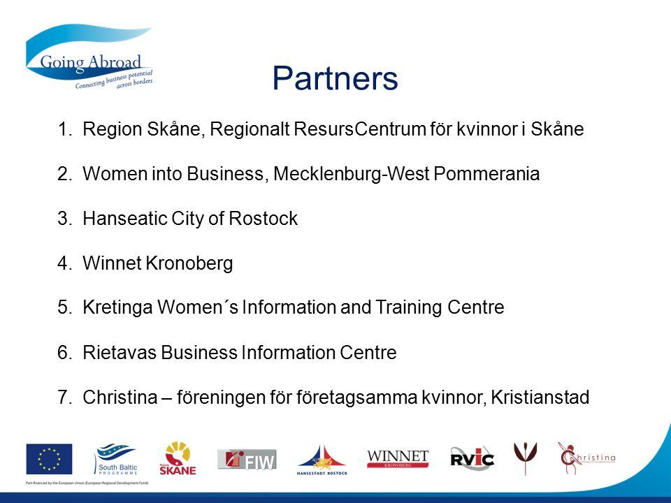 Partners 1.Region Skåne, Regionalt ResursCentrum för kvinnor i Skåne 2.Women into Business, Mecklenburg-West Pommerania 3.Hanseatic City of Rostock 4.