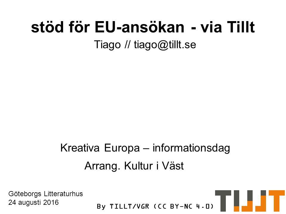 TILLT/VGR (CC BY-NC 4.0) Kreativa Europa – informationsdag Göteborgs Litteraturhus 24 augusti 2016 Arrang.