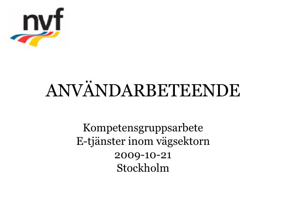 ANVÄNDARBETEENDE Kompetensgruppsarbete E-tjänster inom vägsektorn 2009-10-21 Stockholm