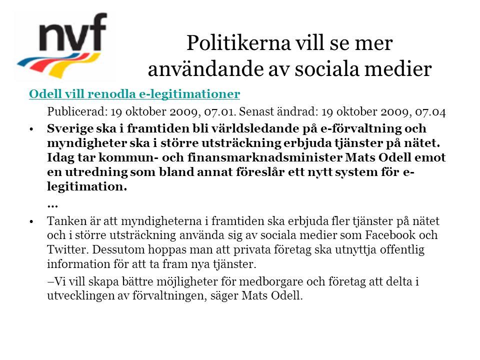 Politikerna vill se mer användande av sociala medier Odell vill renodla e-legitimationer Publicerad: 19 oktober 2009, 07.01. Senast ändrad: 19 oktober