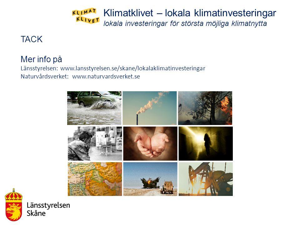 TACK Mer info på Länsstyrelsen: www.lansstyrelsen.se/skane/lokalaklimatinvesteringar Naturvårdsverket: www.naturvardsverket.se Klimatklivet – lokala k