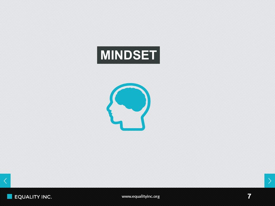 www.equalityinc.org 7 MINDSET