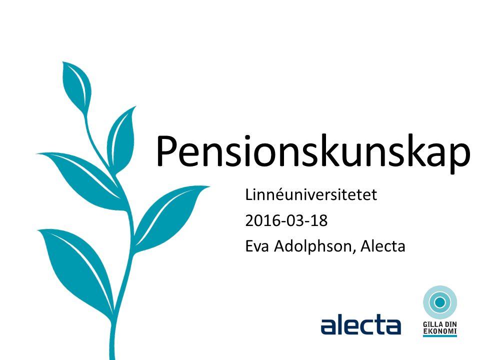 Pensionskunskap Linnéuniversitetet 2016-03-18 Eva Adolphson, Alecta