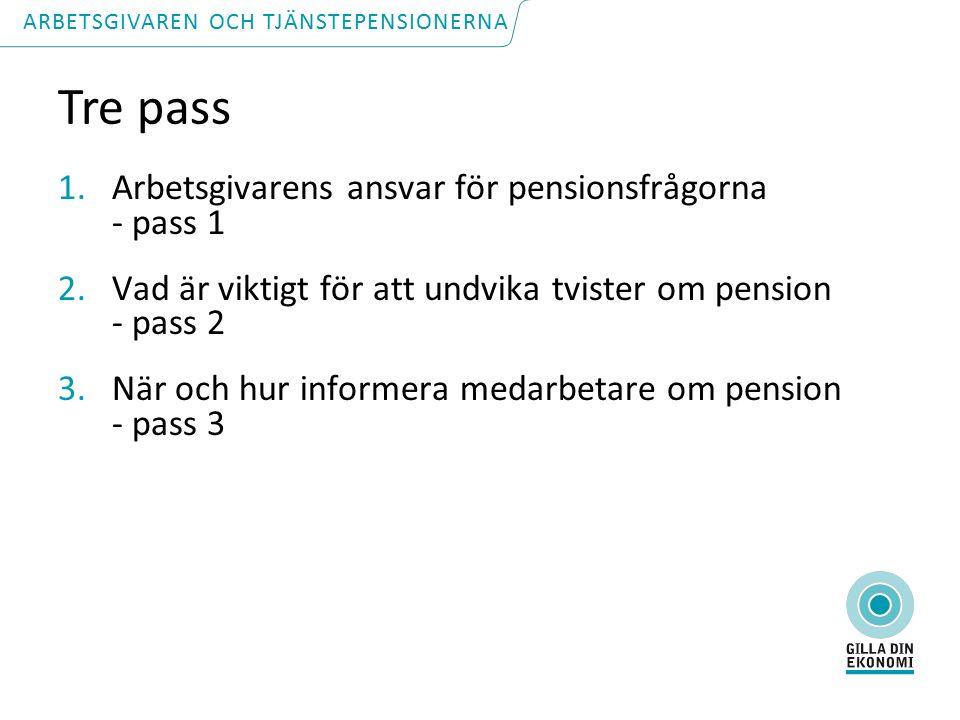 Tre pass 1.Arbetsgivarens ansvar för pensionsfrågorna - pass 1 2.Vad är viktigt för att undvika tvister om pension - pass 2 3.När och hur informera medarbetare om pension - pass 3 ARBETSGIVAREN OCH TJÄNSTEPENSIONERNA