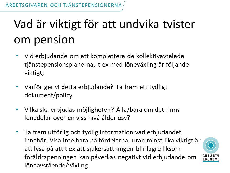 Vad är viktigt för att undvika tvister om pension Vid erbjudande om att komplettera de kollektivavtalade tjänstepensionsplanerna, t ex med löneväxling är följande viktigt; Varför ger vi detta erbjudande.