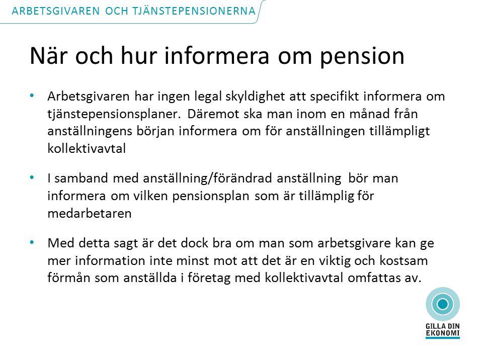 När och hur informera om pension Arbetsgivaren har ingen legal skyldighet att specifikt informera om tjänstepensionsplaner.
