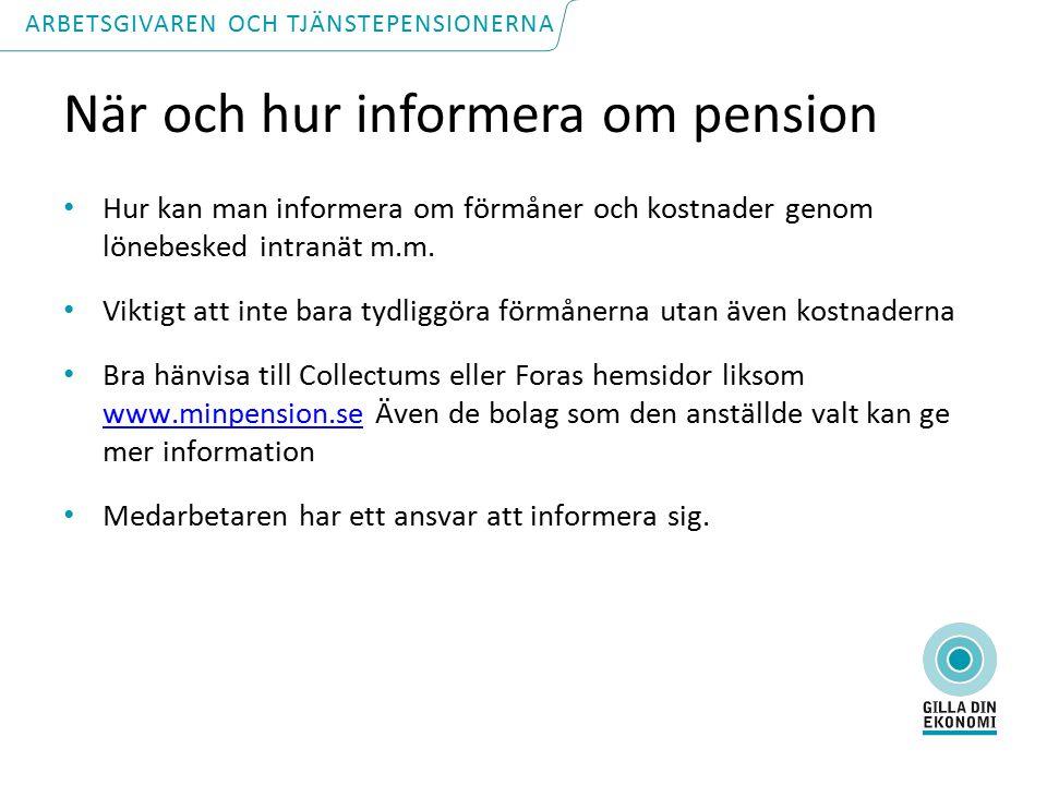 När och hur informera om pension Hur kan man informera om förmåner och kostnader genom lönebesked intranät m.m.