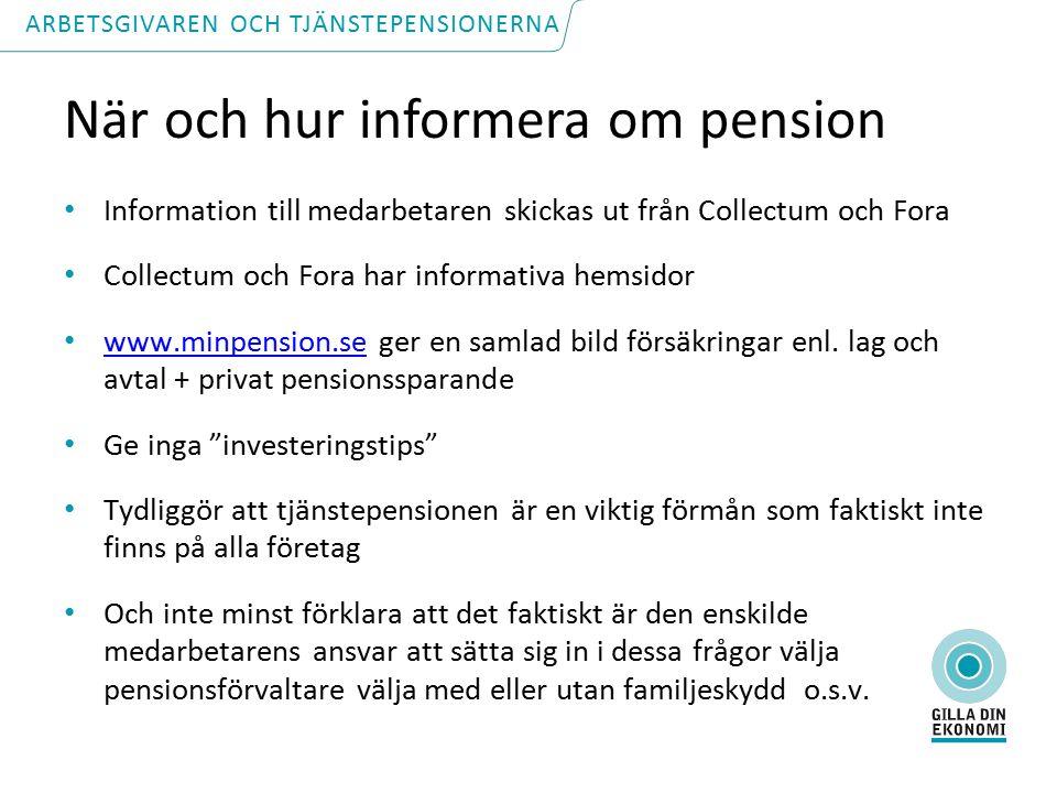 När och hur informera om pension Information till medarbetaren skickas ut från Collectum och Fora Collectum och Fora har informativa hemsidor www.minpension.se ger en samlad bild försäkringar enl.