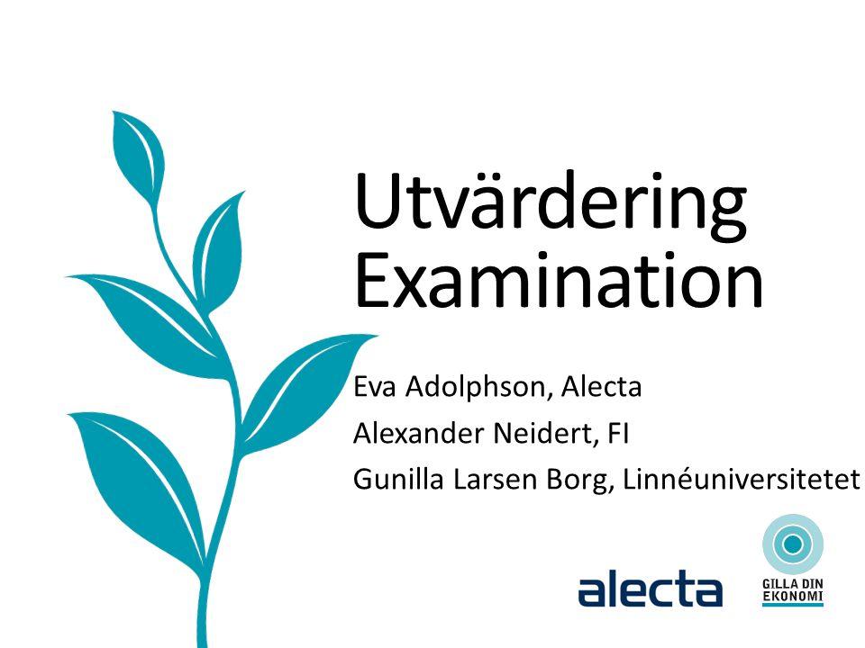 Utvärdering Examination Eva Adolphson, Alecta Alexander Neidert, FI Gunilla Larsen Borg, Linnéuniversitetet