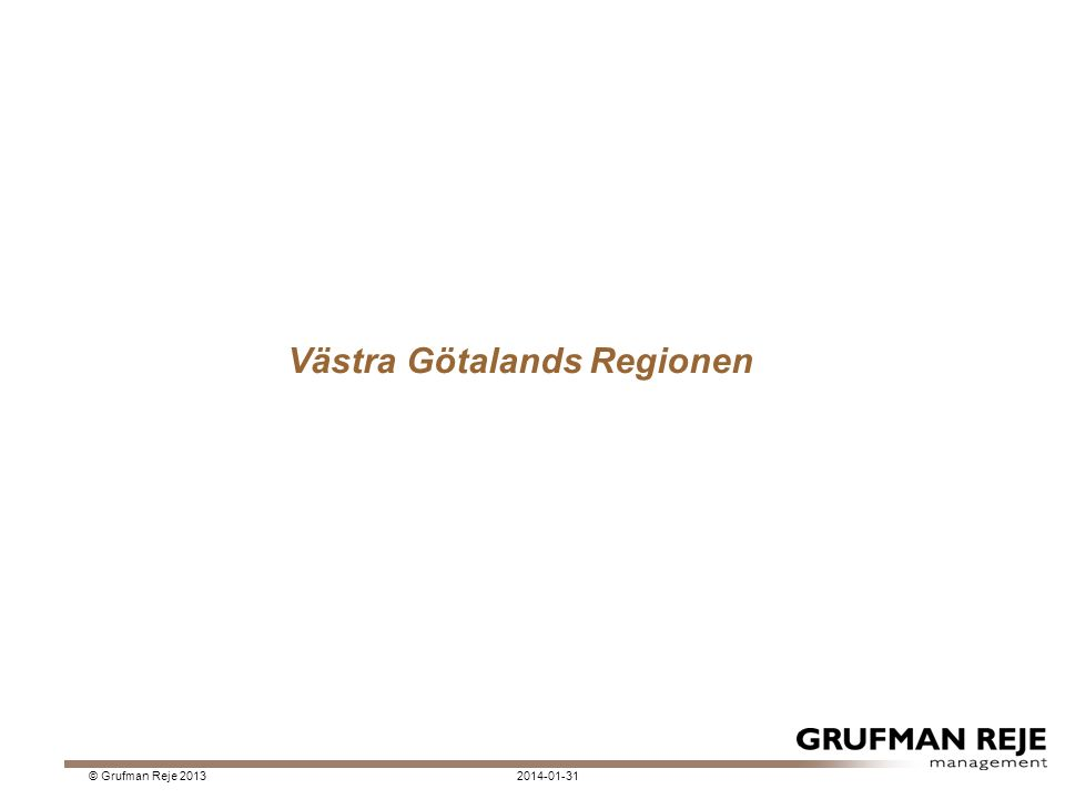 Västra Götalands Regionen 2014-01-31© Grufman Reje 2013