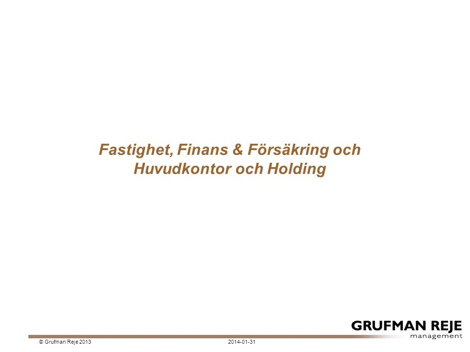 Fastighet, Finans & Försäkring och Huvudkontor och Holding 2014-01-31© Grufman Reje 2013
