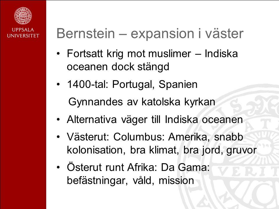 Bernstein – expansion i väster Fortsatt krig mot muslimer – Indiska oceanen dock stängd 1400-tal: Portugal, Spanien Gynnandes av katolska kyrkan Alter