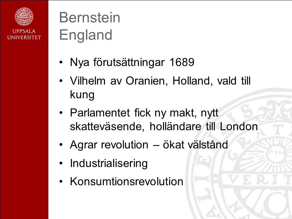 Bernstein England Nya förutsättningar 1689 Vilhelm av Oranien, Holland, vald till kung Parlamentet fick ny makt, nytt skatteväsende, holländare till L