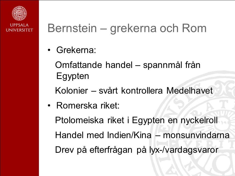 Bernstein – grekerna och Rom Grekerna: Omfattande handel – spannmål från Egypten Kolonier – svårt kontrollera Medelhavet Romerska riket: Ptolomeiska r
