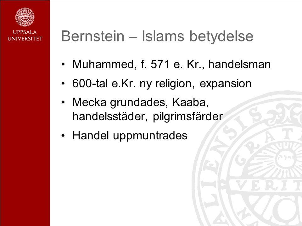Bernstein – Islams betydelse Muhammed, f. 571 e. Kr., handelsman 600-tal e.Kr. ny religion, expansion Mecka grundades, Kaaba, handelsstäder, pilgrimsf