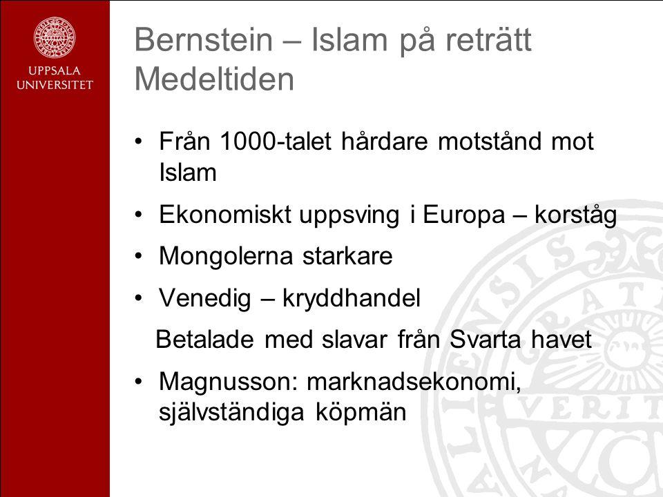 Bernstein – Islam på reträtt Medeltiden Från 1000-talet hårdare motstånd mot Islam Ekonomiskt uppsving i Europa – korståg Mongolerna starkare Venedig