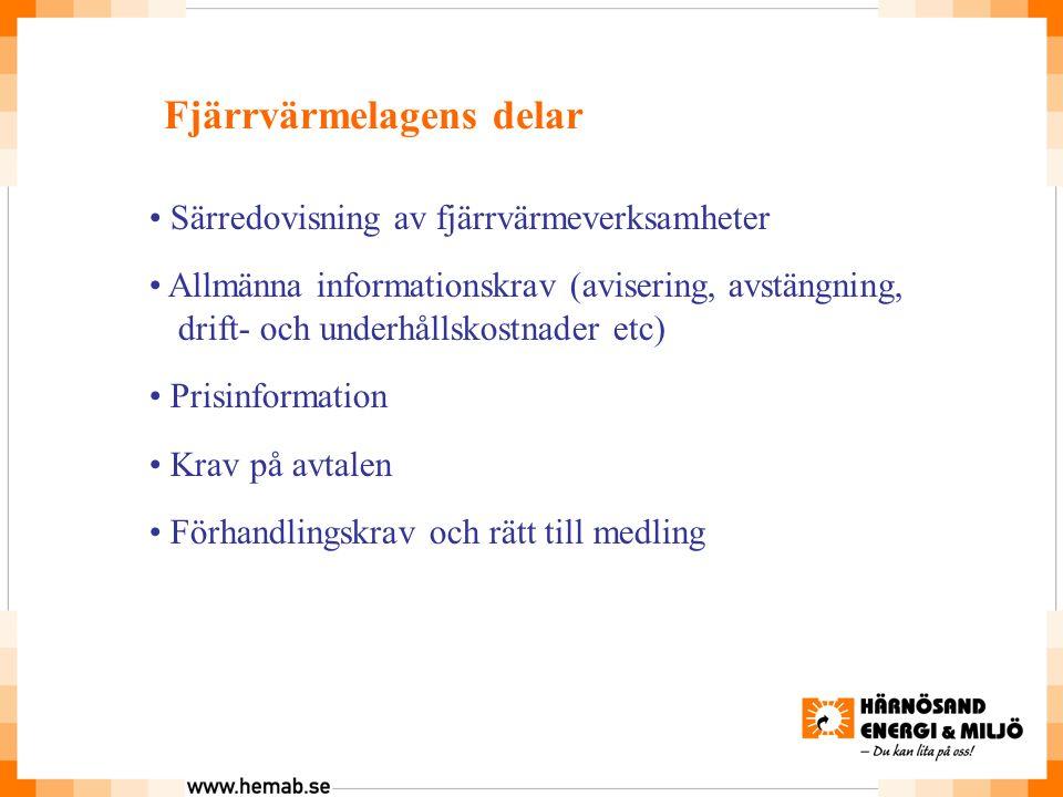 Fjärrvärmelagens delar Särredovisning av fjärrvärmeverksamheter Allmänna informationskrav (avisering, avstängning, drift- och underhållskostnader etc) Prisinformation Krav på avtalen Förhandlingskrav och rätt till medling