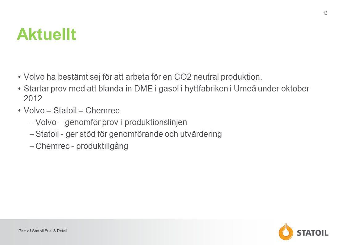 12 Part of Statoil Fuel & Retail Aktuellt Volvo ha bestämt sej för att arbeta för en CO2 neutral produktion. Startar prov med att blanda in DME i gaso