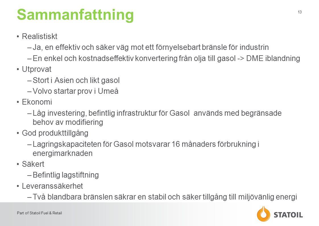 13 Part of Statoil Fuel & Retail Sammanfattning Realistiskt –Ja, en effektiv och säker väg mot ett förnyelsebart bränsle för industrin –En enkel och k