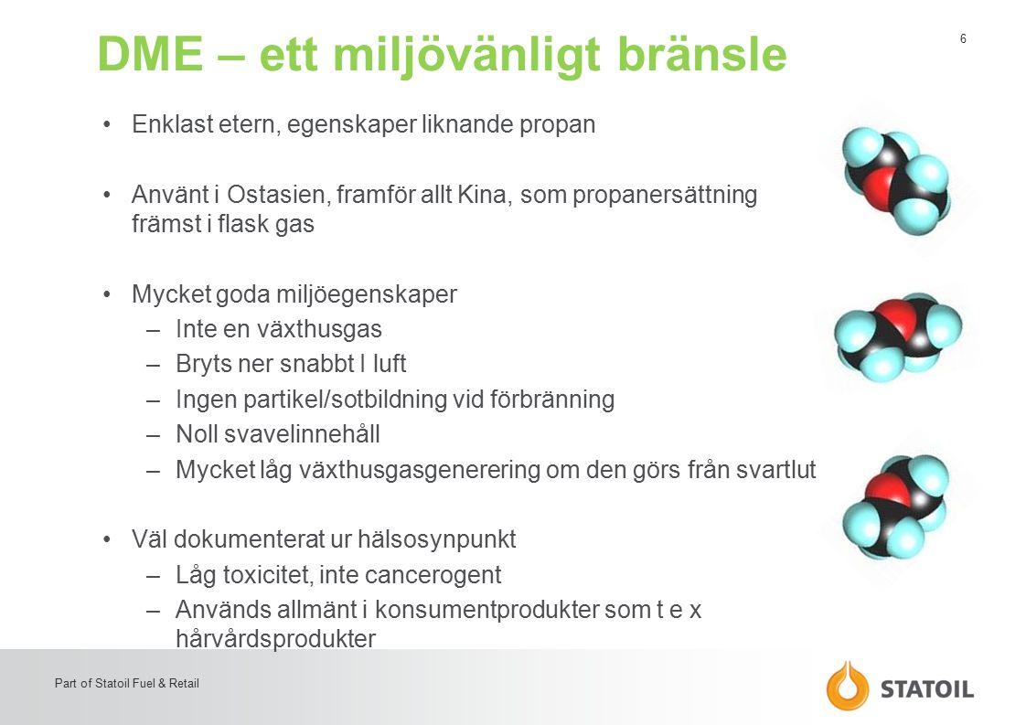 6 Part of Statoil Fuel & Retail DME – ett miljövänligt bränsle Enklast etern, egenskaper liknande propan Använt i Ostasien, framför allt Kina, som pro