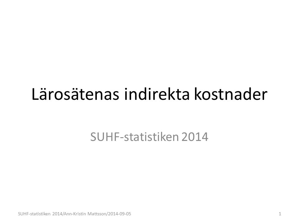 Lärosätenas indirekta kostnader SUHF-statistiken 2014 1SUHF-statistiken 2014/Ann-Kristin Mattsson/2014-09-05