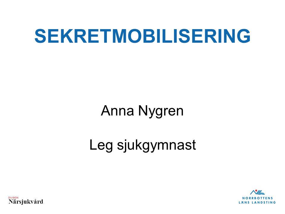 DIVISION Närsjukvård SEKRETMOBILISERING Anna Nygren Leg sjukgymnast