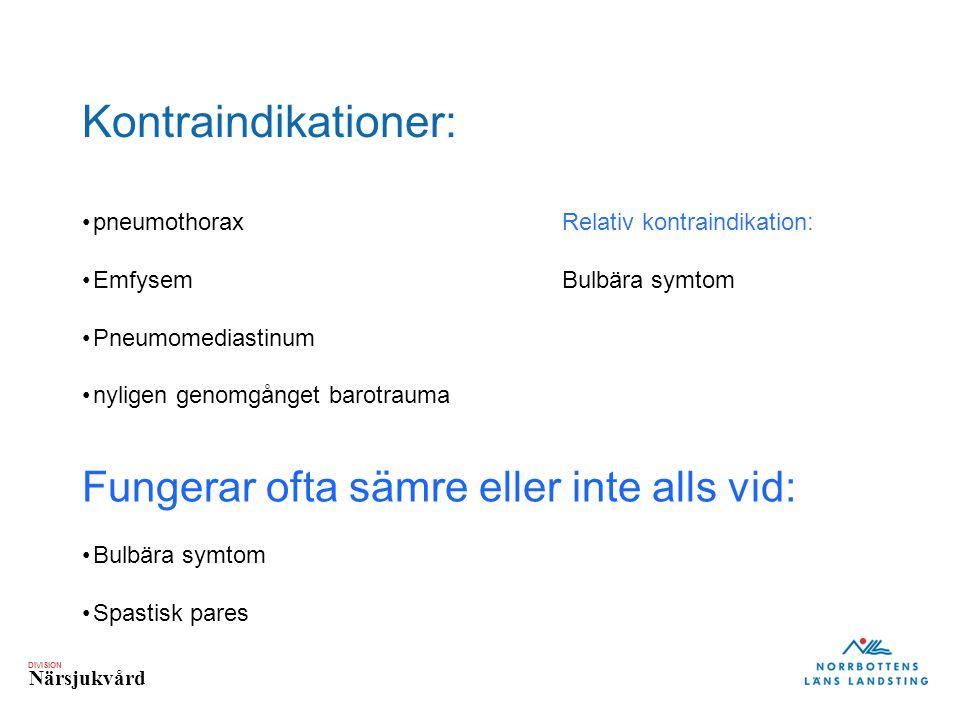 DIVISION Närsjukvård Kontraindikationer: pneumothorax Relativ kontraindikation: EmfysemBulbära symtom Pneumomediastinum nyligen genomgånget barotrauma Fungerar ofta sämre eller inte alls vid: Bulbära symtom Spastisk pares