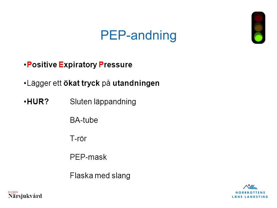 DIVISION Närsjukvård PEP-andning Positive Expiratory Pressure Lägger ett ökat tryck på utandningen HUR Sluten läppandning BA-tube T-rör PEP-mask Flaska med slang