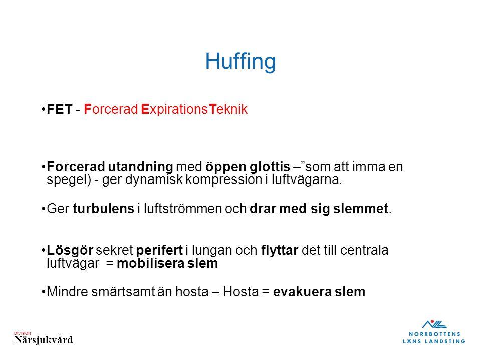 DIVISION Närsjukvård Huffing FET - Forcerad ExpirationsTeknik Forcerad utandning med öppen glottis – som att imma en spegel) - ger dynamisk kompression i luftvägarna.