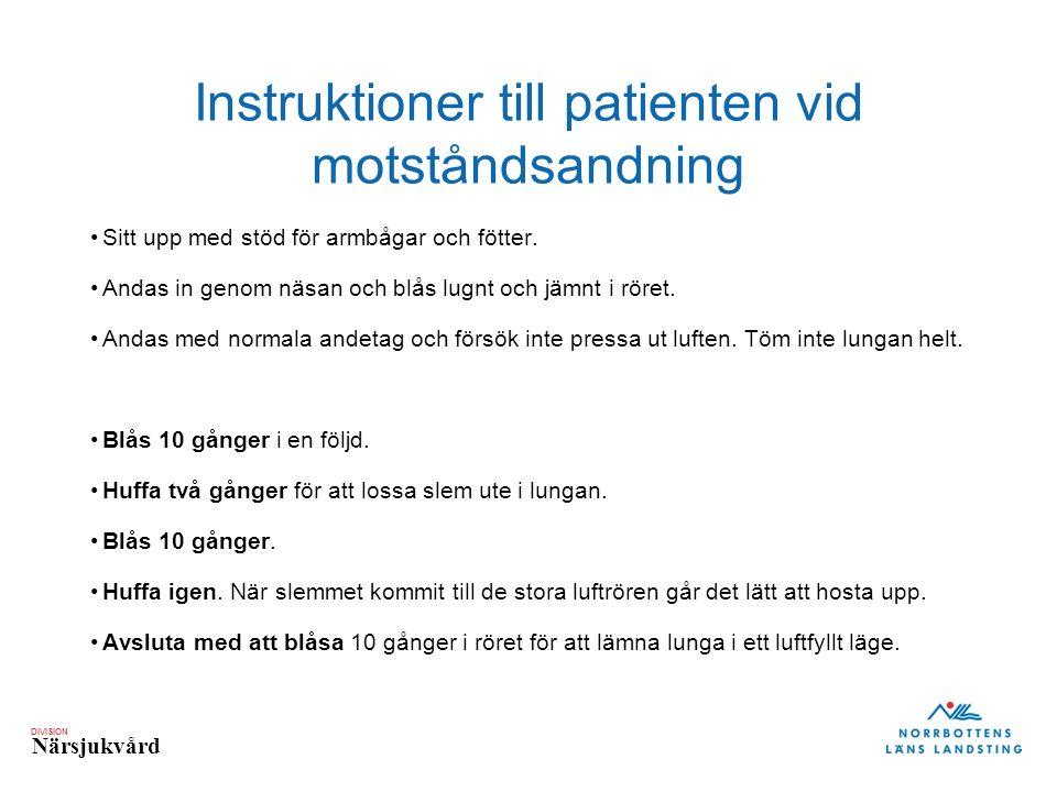 DIVISION Närsjukvård Instruktioner till patienten vid motståndsandning Sitt upp med stöd för armbågar och fötter.