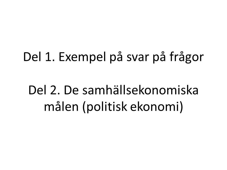 Del 1. Exempel på svar på frågor Del 2. De samhällsekonomiska målen (politisk ekonomi)