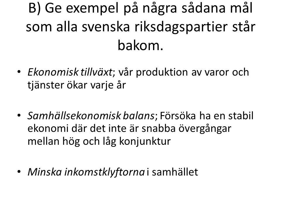 B) Ge exempel på några sådana mål som alla svenska riksdagspartier står bakom.