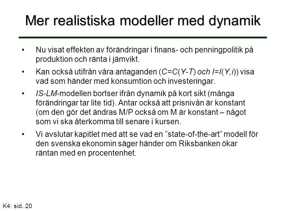 Mer realistiska modeller med dynamik Nu visat effekten av förändringar i finans- och penningpolitik på produktion och ränta i jämvikt.