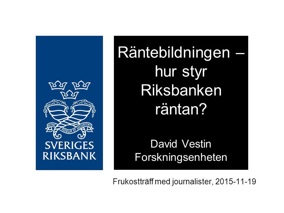 Frukostträff med journalister, 2015-11-19 Räntebildningen – hur styr Riksbanken räntan.