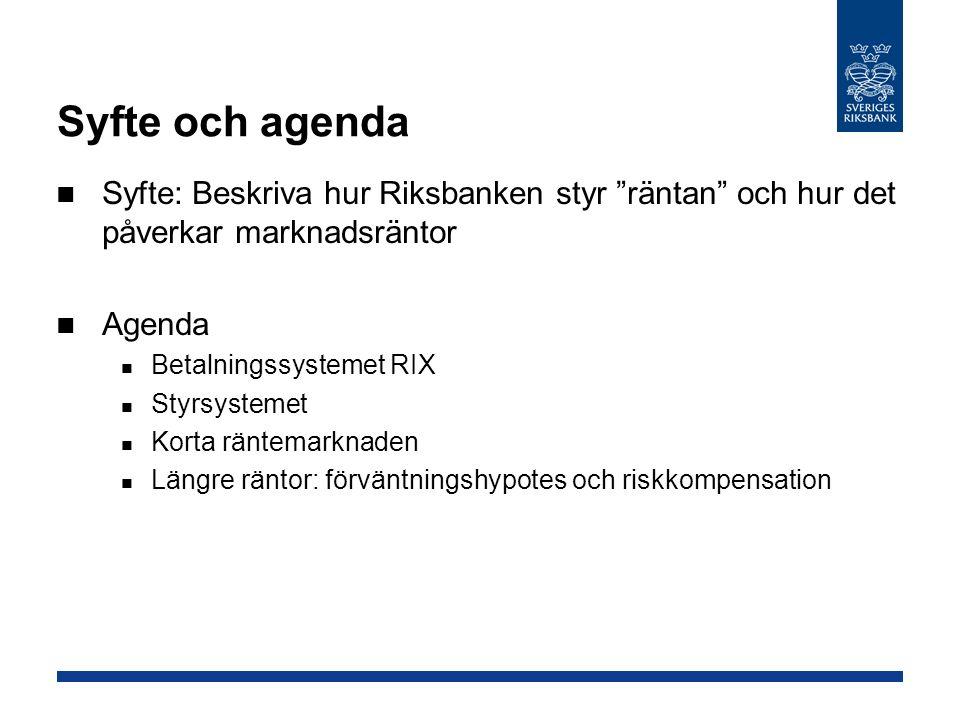 Syfte och agenda Syfte: Beskriva hur Riksbanken styr räntan och hur det påverkar marknadsräntor Agenda Betalningssystemet RIX Styrsystemet Korta räntemarknaden Längre räntor: förväntningshypotes och riskkompensation
