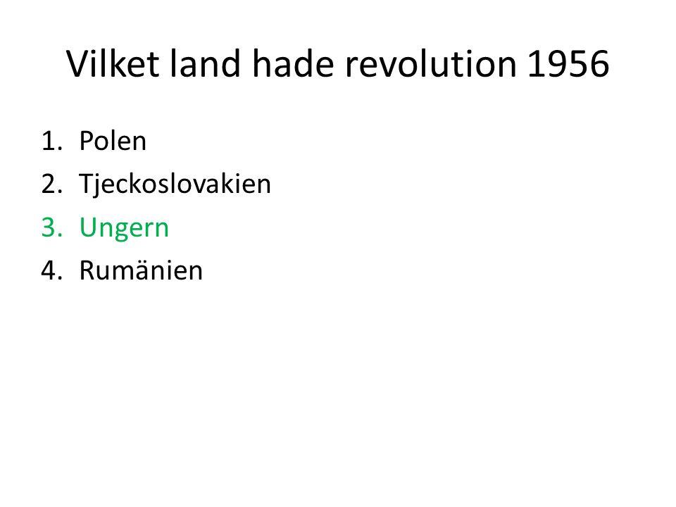 Vilket land hade revolution 1956 1.Polen 2.Tjeckoslovakien 3.Ungern 4.Rumänien
