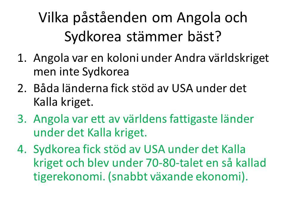 Vilka påståenden om Angola och Sydkorea stämmer bäst? 1.Angola var en koloni under Andra världskriget men inte Sydkorea 2.Båda länderna fick stöd av U