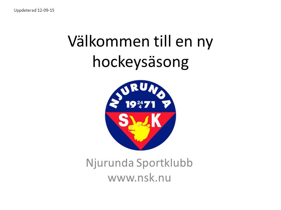 Välkommen till en ny hockeysäsong Njurunda Sportklubb www.nsk.nu Uppdaterad 12-09-15