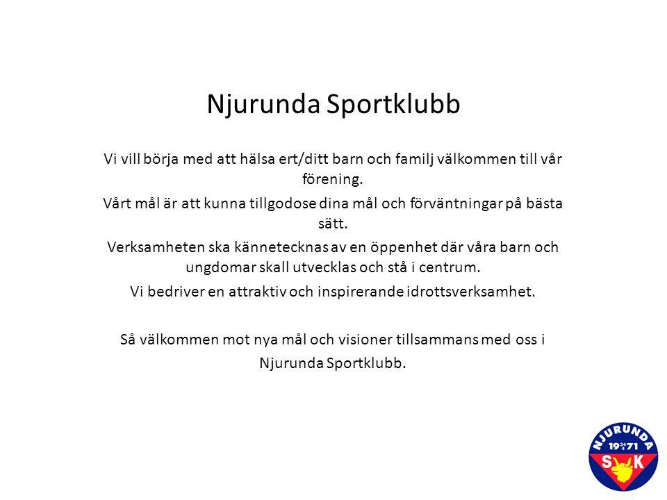 Njurunda Sportklubb Vi vill börja med att hälsa ert/ditt barn och familj välkommen till vår förening.
