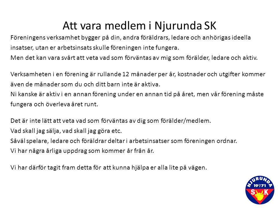 Att vara medlem i Njurunda SK Föreningens verksamhet bygger på din, andra föräldrars, ledare och anhörigas ideella insatser, utan er arbetsinsats skulle föreningen inte fungera.