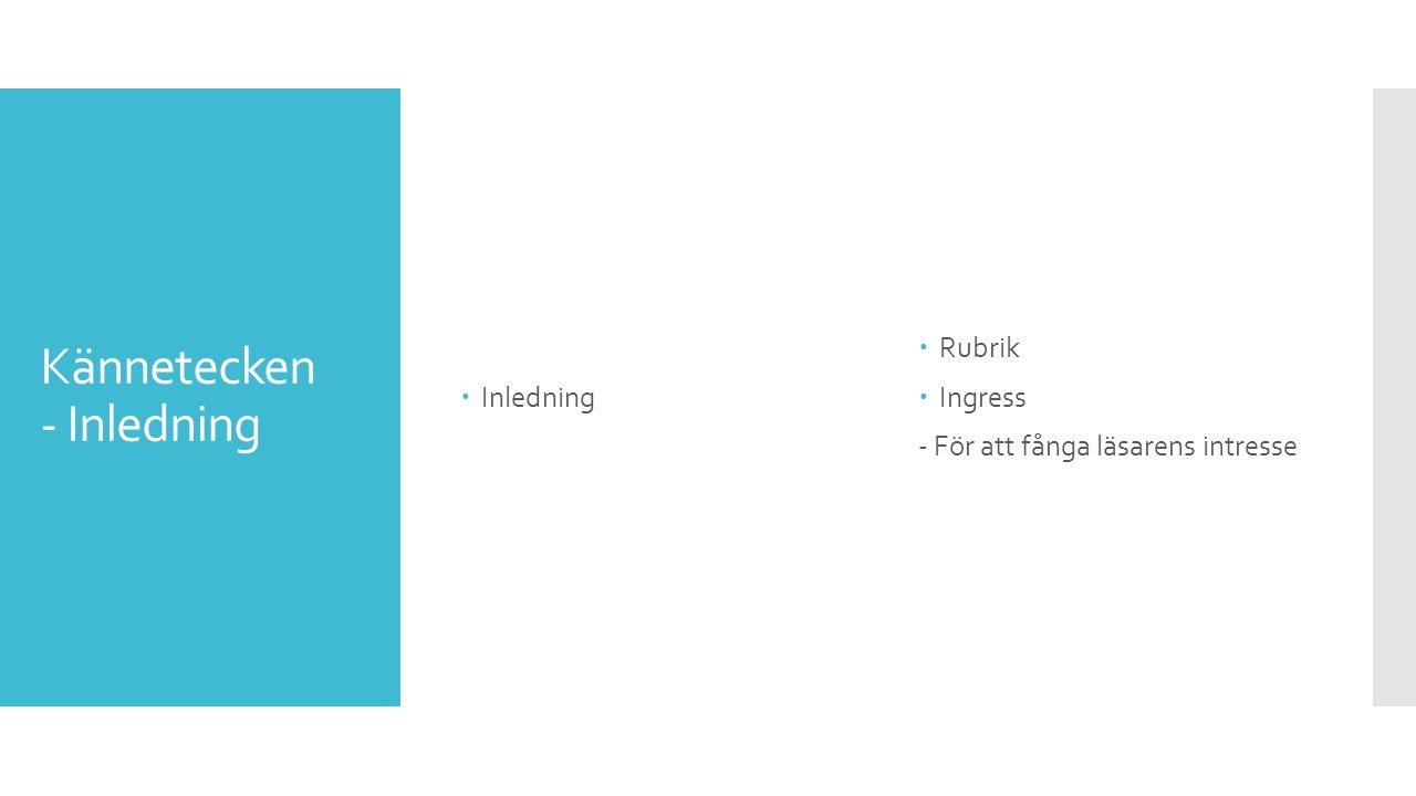 Kännetecken - Inledning  Inledning  Rubrik  Ingress - För att fånga läsarens intresse