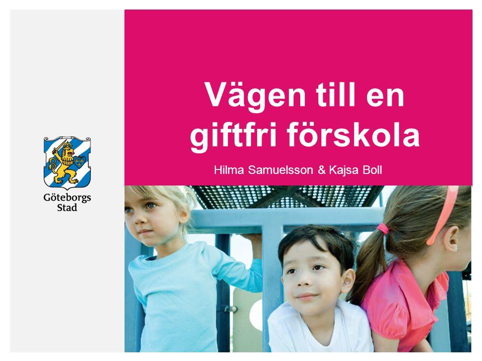 Hilma Samuelsson & Kajsa Boll Vägen till en giftfri förskola Hilma Samuelsson & Kajsa Boll