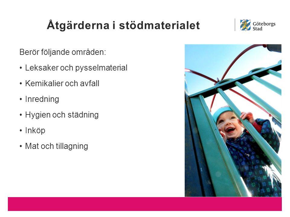 Åtgärderna i stödmaterialet Berör följande områden: Leksaker och pysselmaterial Kemikalier och avfall Inredning Hygien och städning Inköp Mat och tillagning