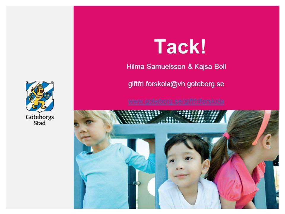 Hilma Samuelsson & Kajsa Boll giftfri.forskola@vh.goteborg.se www.goteborg.se/giftfriforskola Hilma Samuelsson & Kajsa Boll giftfri.forskola@vh.goteborg.se www.goteborg.se/giftfriforskola Tack.