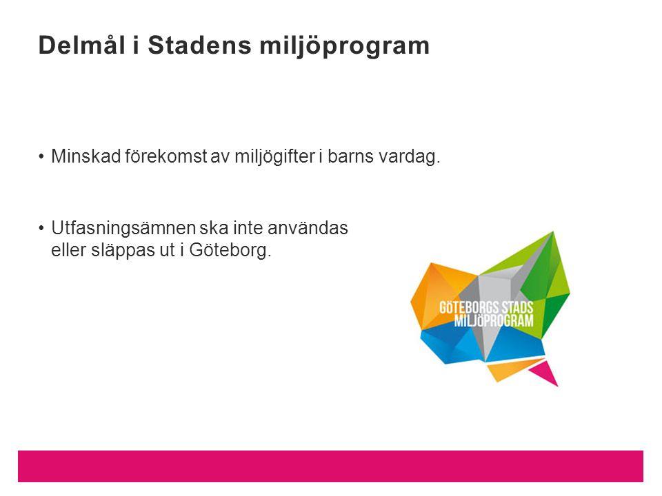 Minskad förekomst av miljögifter i barns vardag. Utfasningsämnen ska inte användas eller släppas ut i Göteborg. Delmål i Stadens miljöprogram