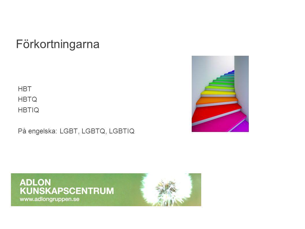 HBT HBTQ HBTIQ På engelska: LGBT, LGBTQ, LGBTIQ Förkortningarna