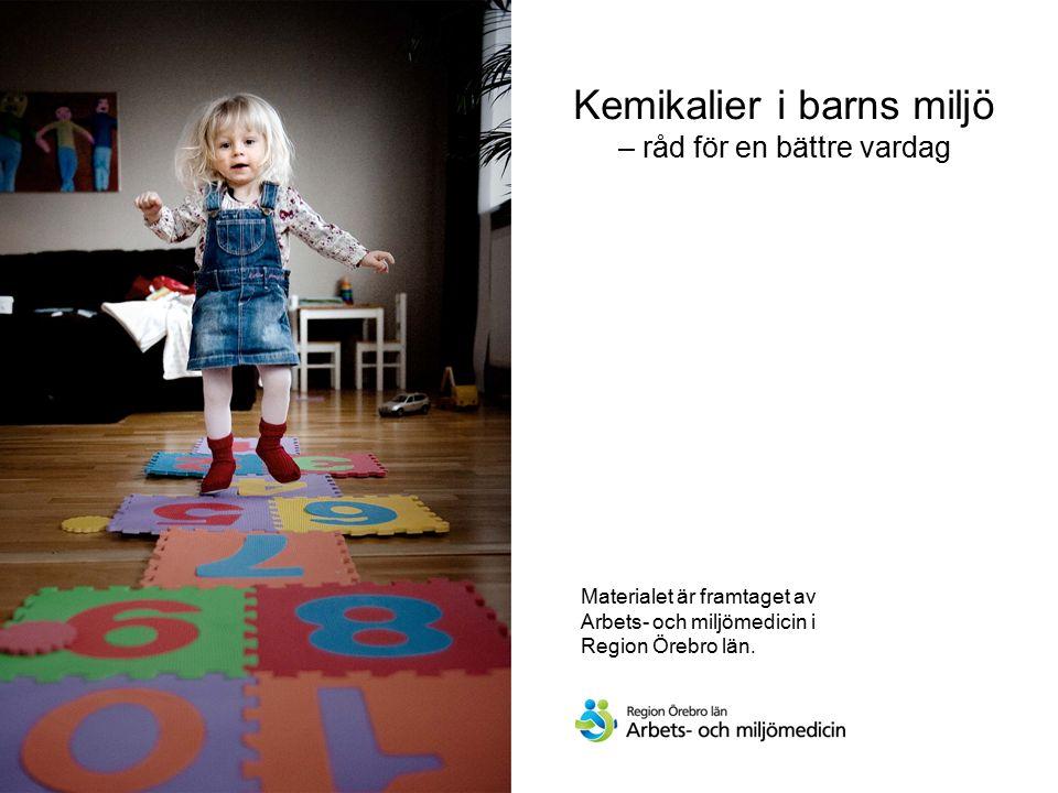 Materialet är framtaget av Arbets- och miljömedicin i Region Örebro län. Kemikalier i barns miljö – råd för en bättre vardag