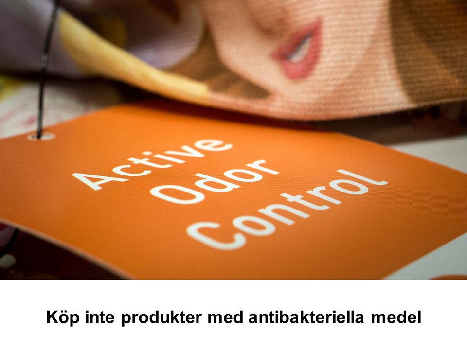 Köp inte produkter med antibakteriella medel