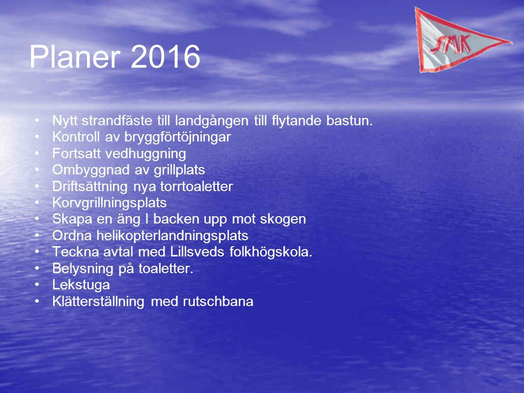 Planer 2016 Nytt strandfäste till landgången till flytande bastun.